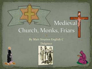 Medieval  Church, Monks, Friars