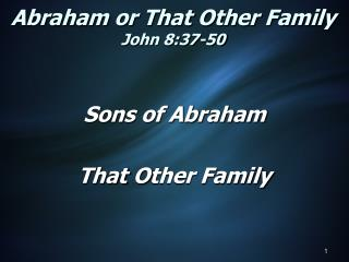 Abraham or That Other Family John 8:37-50
