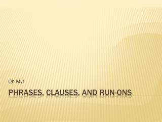 Phrases, Clauses, and Run-ons