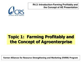 Topic 1:  Farming Profitably and the Concept of  Agroenterprise
