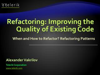 Refactoring: Improving the Quality of Existing Code
