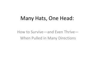 Many Hats, One Head:
