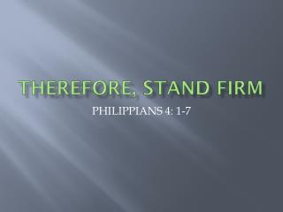 THEREFORE, STAND FIRM