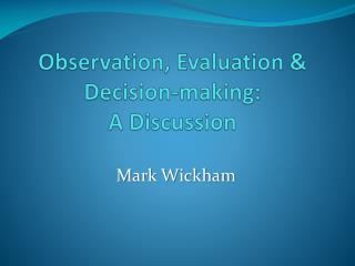 Observation, Evaluation & Decision-making:  A Discussion