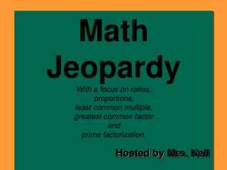 Math Jeopardy With a focus on ratios,  proportions,  least common multiple,