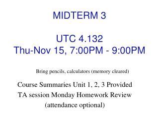 MIDTERM 3 UTC 4.132 Thu-Nov 15, 7:00PM - 9:00PM