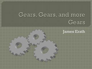 Gears, Gears, and more Gears