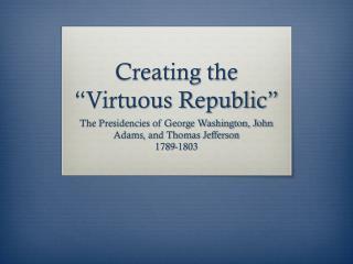 "Creating the ""Virtuous Republic"""