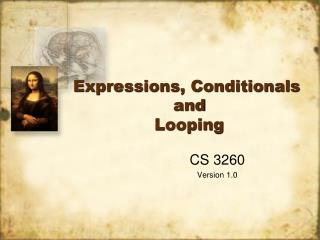 Expressions, Conditionals  and  Looping