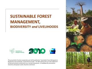 SUSTAINABLE FOREST MANAGEMENT, BIODIVERSITY and LIVELIHOODS