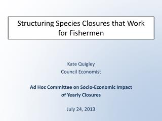 Structuring Species Closures that  W ork  for Fishermen