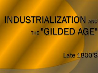 "Industrialization  and the  ""Gilded Age"" Late  1800's"