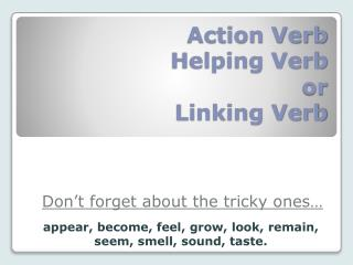Action Verb Helping Verb or Linking Verb