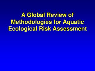 A Global Review of Methodologies for Aquatic Ecological Risk Assessment