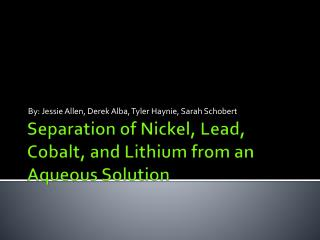 Separation of Nickel, Lead, Cobalt, and Lithium from an  A queous  S olution