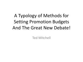 A Typology of Methods for Setting  P romotion Budgets And The Great New Debate!