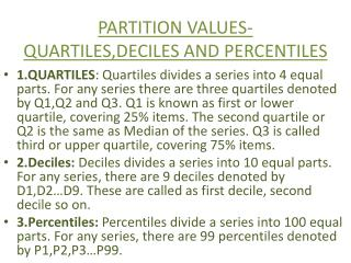 PARTITION VALUES-QUARTILES,DECILES AND PERCENTILES