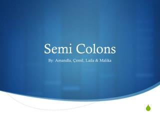 Semi Colons