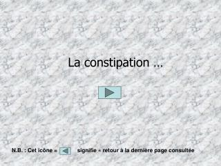 La constipation …