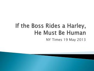 If the Boss Rides a Harley, He Must Be Human