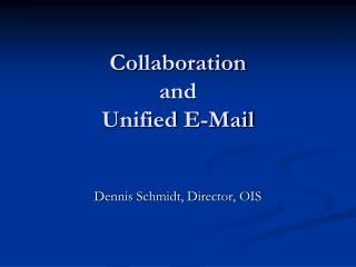 Collaboration  and  Unified E-Mail