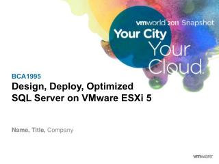 BCA1995 Design, Deploy, Optimized  SQL Server on VMware  ESXi  5
