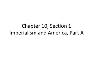 Chapter 10, Section 1 Imperialism and America, Part A