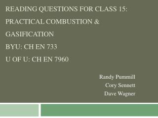Reading Questions for Class 15: Practical Combustion  Gasification BYU: CH EN 733 U of U: CH EN 7960