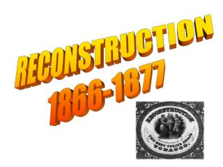 RECONSTRUCTION 1866-1877