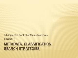 Metadata, classification,  search strategies