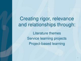 Creating rigor, relevance and relationships through: