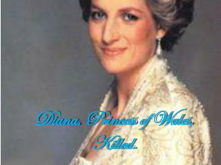 Diana, Princess of Wales, Killed.