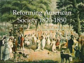 Reforming American Society 1820-1850