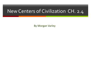 New Centers of Civilization  CH. 2.4
