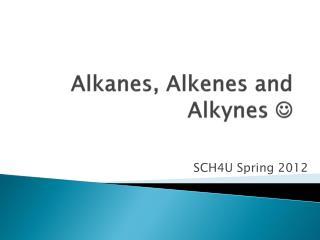 Alkanes, Alkenes and Alkynes  ?