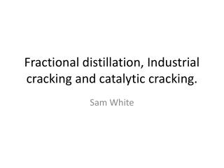 Fractional distillation, Industrial cracking and catalytic cracking.