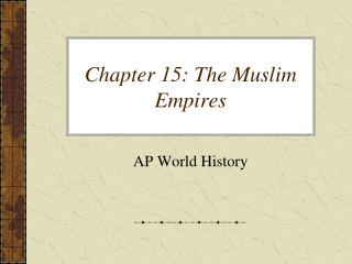 Chapter 15: The  Muslim Empires