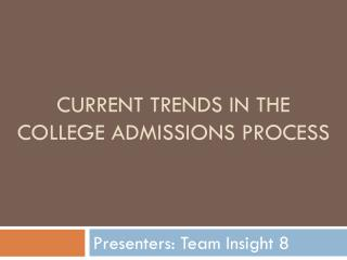CURRENT TRENDS IN THE COLLEGE ADMISSIONS PROCESS