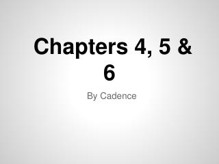 Chapters 4, 5 & 6