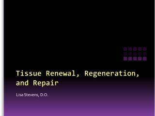Tissue Renewal, Regeneration, and Repair