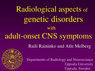 Radiological aspects of  genetic disorders      with adult-onset CNS symptoms