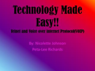 Technology Made Easy!! Telnet and Voice over internet Protocol(VOIP)