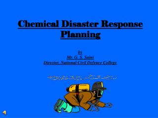 Chemical Disaster Response Planning by Mr. G. S. Saini Director, National Civil Defence College