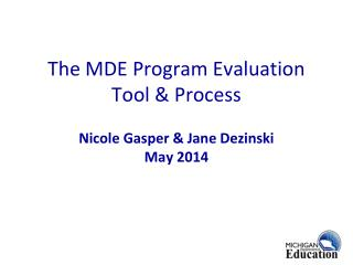 The MDE  Program Evaluation  Tool & Process Nicole Gasper & Jane Dezinski May 2014