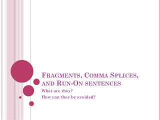 Fragments, Comma Splices, and Run-On sentences