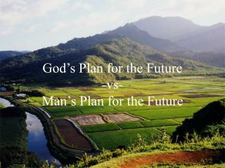 God's Plan for the Future -vs- Man's Plan for the Future