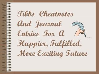 Tibbs  Cheatnotes And  Journal Entries  For  A Happier, Fulfilled,  More Exciting Future