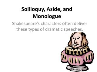 Soliloquy, Aside, and Monologue