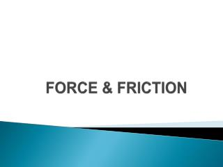 FORCE & FRICTION