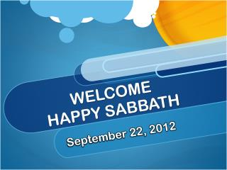 WELCOME HAPPY SABBATH